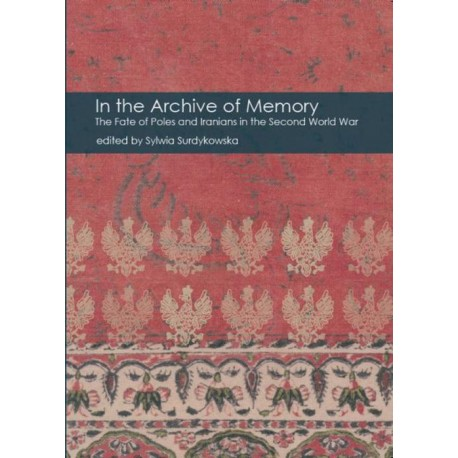 In the Archive of Memory. The Fate of Poles and Iranians in the Second World War