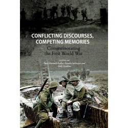 Conflicting discourses, competing memories Commemorating The First World War