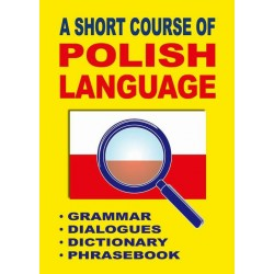 A Short Course of Polish Language. Grammar Dialogues Dictionary Phrasebook