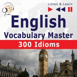 English Vocabulary Master for Intermediate / Advanced Learners – Listen &amp Learn to Speak: 300 Idioms (Proficiency Level: B