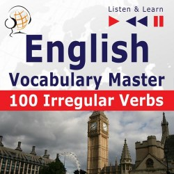 English Vocabulary Master – Listen &amp Learn to Speak: 100 Irregular Verbs – Elementary / Intermediate Level (A2-B2)