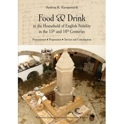 Food and Drink in the Household of English Nobility in the 15th and 16th Centuries. Procurement - Preperation - Service and Cons