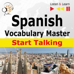 Spanish Vocabulary Master: Start Talking 30 Topics at Elementary Level: A1-A2 – Listen &amp Learn