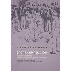 Sport and Religion. Muscular Christianity and the Young Men's Christian Association. Ideology, Activity and Expansion (Great B